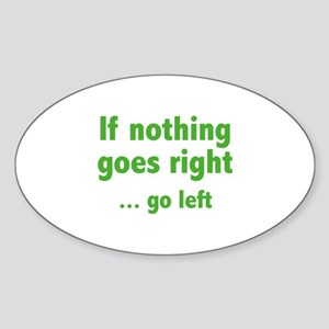 If Nothing Goes Right ... Go Left Sticker (Oval)