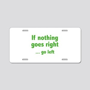 If Nothing Goes Right ... Go Left Aluminum License
