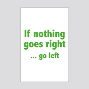 If Nothing Goes Right ... Go Left Mini Poster Prin