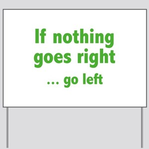 If Nothing Goes Right ... Go Left Yard Sign