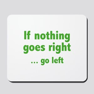 If Nothing Goes Right ... Go Left Mousepad