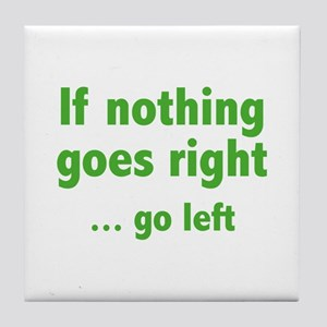 If Nothing Goes Right ... Go Left Tile Coaster