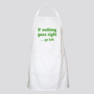 If Nothing Goes Right ... Go Left Apron