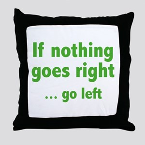 If Nothing Goes Right ... Go Left Throw Pillow