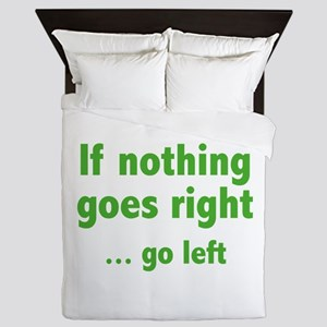 If Nothing Goes Right ... Go Left Queen Duvet