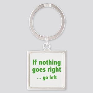 If Nothing Goes Right ... Go Left Square Keychain