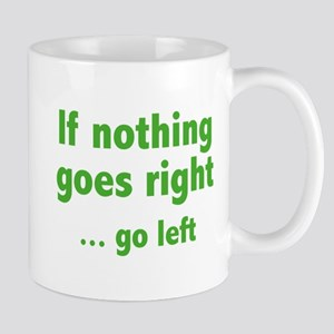 If Nothing Goes Right ... Go Left Mug