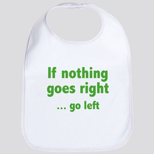 If Nothing Goes Right ... Go Left Bib