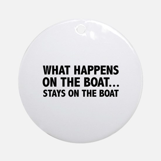 What Happens On The Boat... Ornament (Round)
