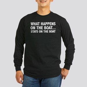 What Happens On The Boat... Long Sleeve Dark T-Shi
