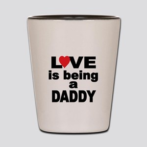 Love is being a DADDY Shot Glass