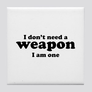 I Don't A Weapon. I Am One. Tile Coaster