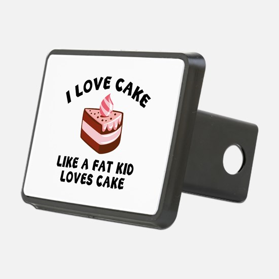 I Love Cake Like A Fat Kid Loves Cake Hitch Cover