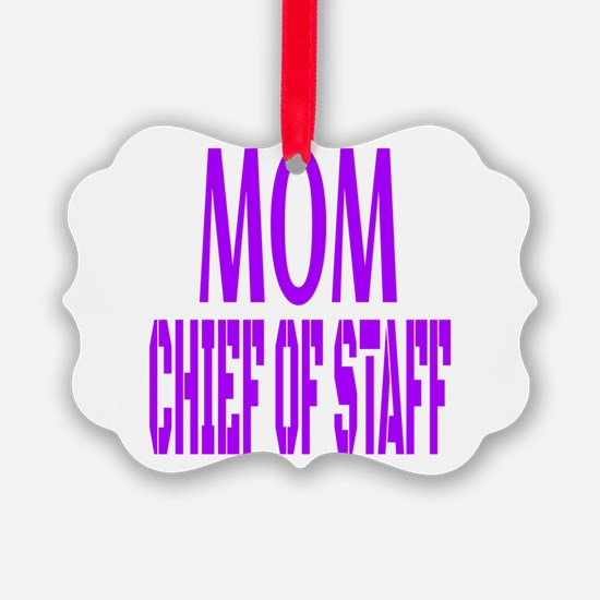 Mom chief of staff, chief of staf Ornament