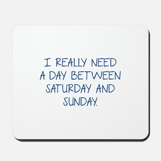 I Really Need A Day Between Saturday And Sunday Mo