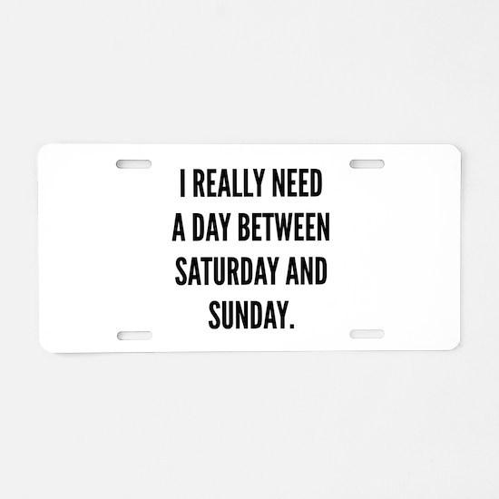 I Really Need A Day Between Saturday And Sunday Al