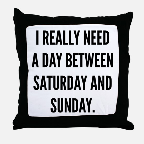 I Really Need A Day Between Saturday And Sunday Th