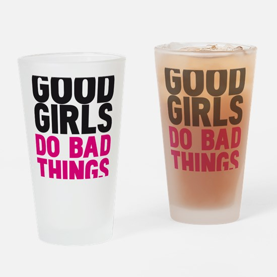 GOOD GIRLS DO BAD THING Drinking Glass
