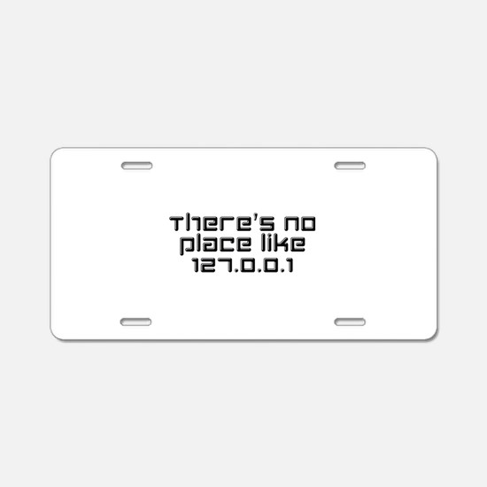 There's No Place Like 127.0.0.1 Aluminum License P