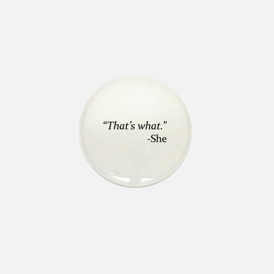 That's What - She Mini Button