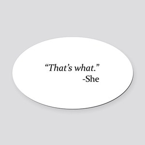 That's What - She Oval Car Magnet