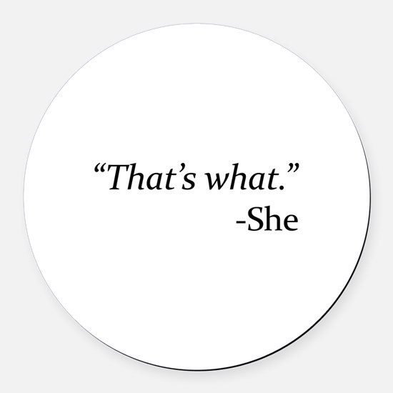 That's What - She Round Car Magnet