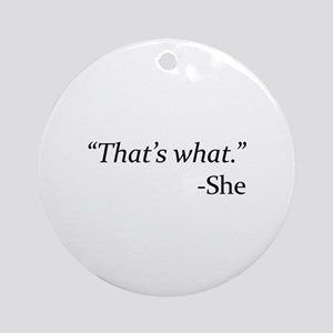 That's What - She Ornament (Round)