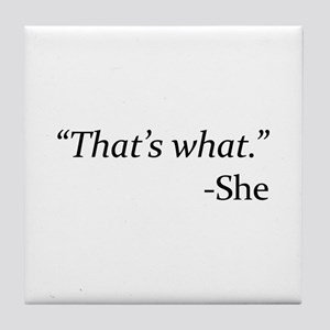 That's What - She Tile Coaster