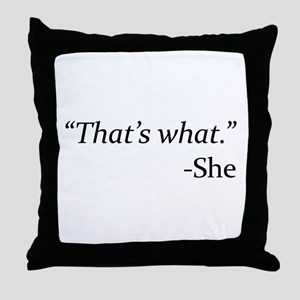That's What - She Throw Pillow