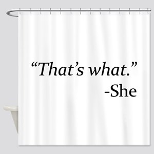 That's What - She Shower Curtain