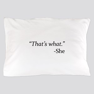 That's What - She Pillow Case