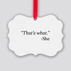 That's What - She Picture Ornament