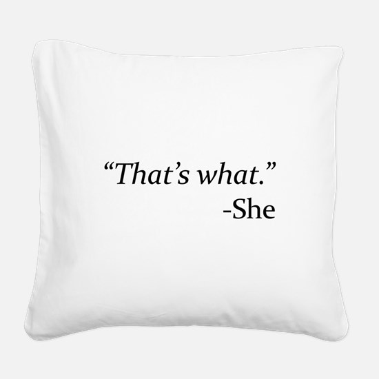 That's What - She Square Canvas Pillow