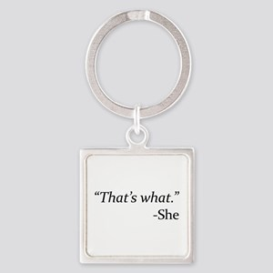 That's What - She Square Keychain