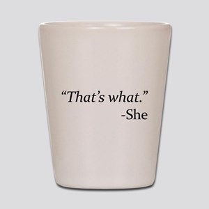 That's What - She Shot Glass