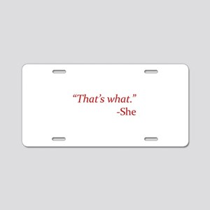 That's What - She Aluminum License Plate
