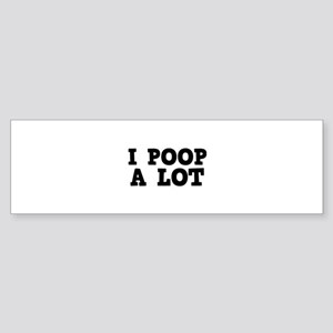 I Poop A Lot Sticker (Bumper)