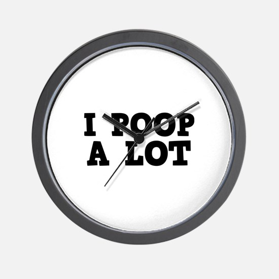 I Poop A Lot Wall Clock
