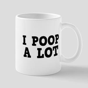 I Poop A Lot Mug