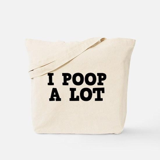 I Poop A Lot Tote Bag