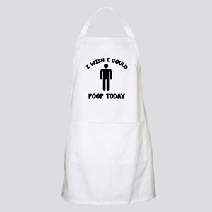 I Wish I Could Poop Today Apron