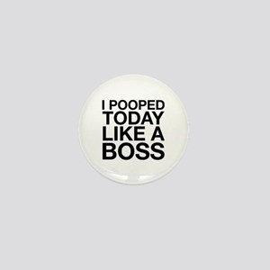 I Pooped Today Like A Boss Mini Button