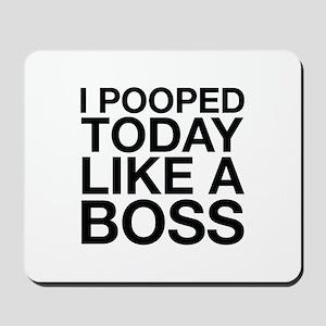 I Pooped Today Like A Boss Mousepad