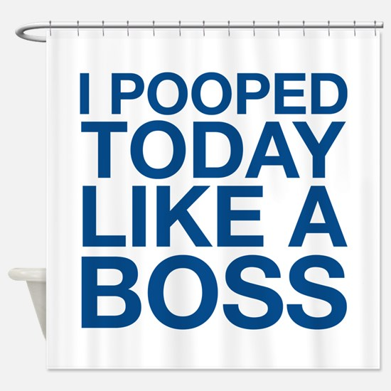 I Pooped Today Like A Boss Shower Curtain