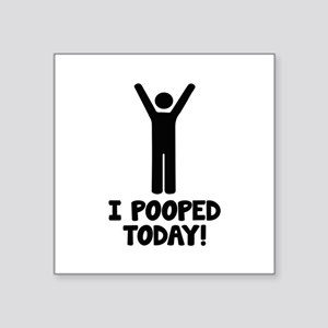 "I Pooped Today! Square Sticker 3"" x 3"""
