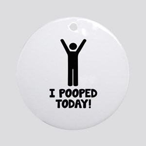I Pooped Today! Ornament (Round)