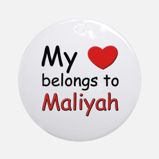 My heart belongs to maliyah Ornament (Round)