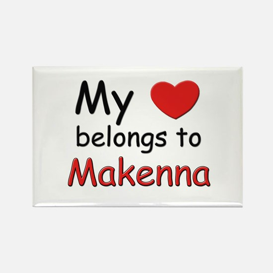 My heart belongs to makenna Rectangle Magnet