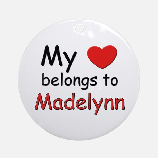 My heart belongs to madelynn Ornament (Round)
