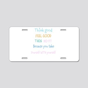 Think good, Feel good Quote Aluminum License Plate